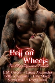 Hell on Wheels (Bad Boy Romance Bundle) ebook by Cassie Alexandra,C.M. Owens,Sierra Rose,Lexy Timms,Dale Mayer,Bella Love-Wins