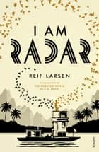 I Am Radar ebook by Reif Larsen