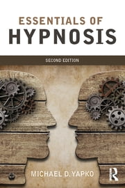 Essentials of Hypnosis ebook by Michael D. Yapko