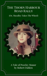 The Thorn Harbour Road Rally (Or, Macalley Takes The Wheel) ebook by Robert Dahlen