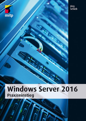 Windows Server 2016 - Praxiseinstieg ebook by Jörg Schieb