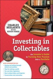 Investing in Collectables - An Investor's Guide to Turning Your Passion Into a Portfolio ebook by Charles Beelaerts,Kevin Forde