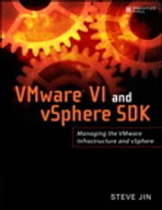 VMware VI and vSphere SDK - Managing the VMware Infrastructure and vSphere ebook by Steve Jin