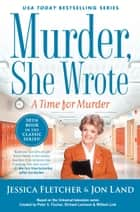 Murder, She Wrote: A Time for Murder ebook by Jessica Fletcher, Jon Land