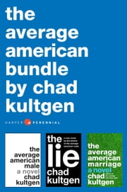 The Average American Bundle - The Average American Male, The Average American Marriage, and The Lie ebook by Chad Kultgen