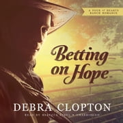 Betting on Hope - A Four of Hearts Ranch Romance audiobook by Debra Clopton