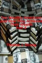 Ten Wealthy Americans And How They Achieved Their Wealth! Part 4 ebook by Thomas J. Strang