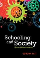 Schooling and Society - Myths of Mass Education ebook by Gordon Tait