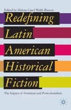 Redefining Latin American Historical Fiction ebook by H. Weldt-Basson