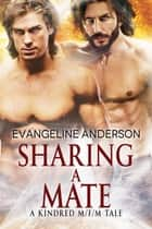 Sharing a Mate...Book 11 in the Kindred Tales Series ebook by Evangeline Anderson