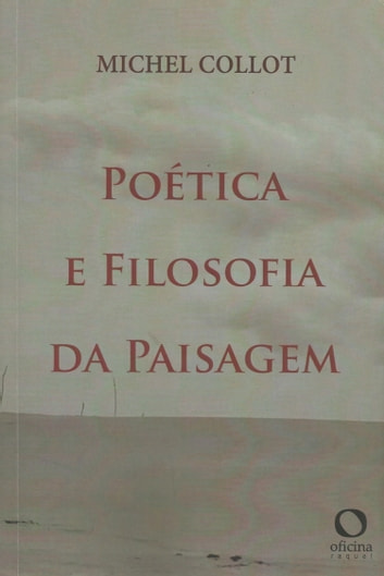 Poética e filosofia da paisagem eBook by Michel Collot