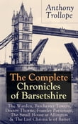 The Complete Chronicles of Barsetshire: The Warden, Barchester Towers, Doctor Thorne, Framley Parsonage, The Small House at Allington & The Last Chronicle of Barset: Collection of six historical novels dealing with politics and romance - Classics of
