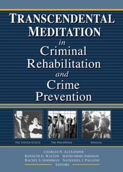 Transcendental Meditation® in Criminal Rehabilitation and Crime Prevention ebook by Kenneth G Walton,David Orme-Johnson,Rachel S Goodman