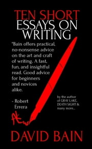 Ten Short Essays on Writing - Write Thoughts ebook by David Bain
