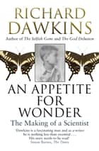 An Appetite For Wonder: The Making of a Scientist eBook by Richard Dawkins