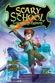 Scary School #3: The Northern Frights ebook by Derek the Ghost,Scott M. Fischer