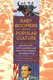 Baby Boomers and Popular Culture: An Inquiry into America's Most Powerful Generation ebook by Brian Cogan,Thom Gencarelli Ph.D.