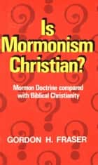 Is Mormonism Christian? ebook by Gordon H. Fraser