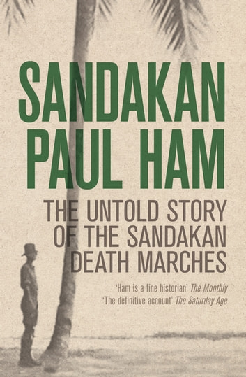 Sandakan - The Untold Story of the Sandakan Death Marches ebook by Paul Ham