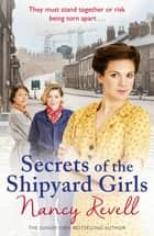 Secrets of the Shipyard Girls - Shipyard Girls 3 eBook by Nancy Revell