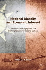 National Identity and Economic Interest - Taiwan's Competing Options and Their Implications for Regional Stability ebook by