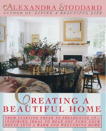 Creating a Beautiful Home ebook by Alexandra Stoddard