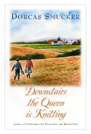 Downstairs the Queen is Knitting ebook by Dorcas Smucker