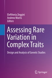 Assessing Rare Variation in Complex Traits - Design and Analysis of Genetic Studies ebook by Eleftheria Zeggini,Andrew Morris, Ph.D.