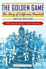 The Golden Game - The Story of California Baseball ebook by Kevin Nelson,Hank Greenwald