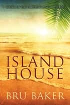 Island House ebook by Bru Baker