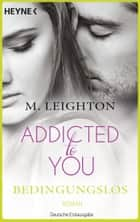 Bedingungslos - Addicted to You 3 - Roman ebook by M. Leighton, Kerstin Winter