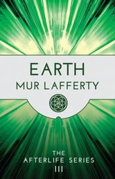 Earth: The Afterlife Series III ebook by Mur Lafferty