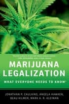 Marijuana Legalization:What Everyone Needs to Know ebook by Jonathan P. Caulkins,Angela Hawken,Beau Kilmer,Mark A.R. Kleiman