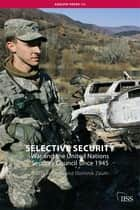 Selective Security - War and the United Nations Security Council since 1945 ebook by Adam Roberts, Dominik Zaum