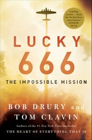 Lucky 666 - The Impossible Mission ebook by Bob Drury,Tom Clavin