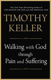 Walking with God through Pain and Suffering ebook by Timothy Keller