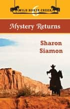 Mystery Returns - Wild Horse Creek 6 ebook by Sharon Siamon