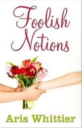 Foolish Notions ebook by Aris Whittier