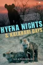 Hyena Nights & Kalahari Days ebook by Gus Mills,Margie Mills