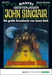 John Sinclair - Folge 0576 - Brennendes Blut (2. Teil) ebook by Jason Dark