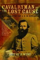 Cavalryman of the Lost Cause ebook by Jeffry D. Wert