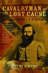 Cavalryman of the Lost Cause - A Biography of J. E. B. Stuart ebook by Jeffry D. Wert