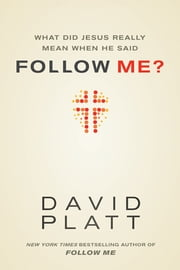 What Did Jesus Really Mean When He Said Follow Me? ebook by David Platt