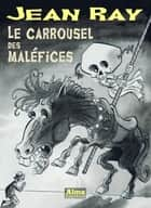 Le carrousel des maléfices eBook by Jean Ray