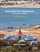 Sustainable Event Management - A Practical Guide ebook by Meegan Jones