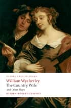 The Country Wife and Other Plays ebook by William Wycherley, Peter Dixon