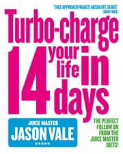 The Juice Master: Turbo-charge Your Life in 14 Days ebook by Jason Vale