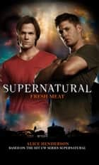 Supernatural: Fresh Meat ebook by Alice Henderson