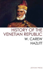 History of the Venetian Republic ebook by W. Carew Hazlitt