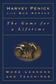 The Game for a Lifetime - More Lessons and Teachings ebook by Harvey Penick